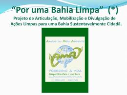 """""""Por uma Bahia Limpa"""" (*) Projeto de Articulação, Mobilização e"""