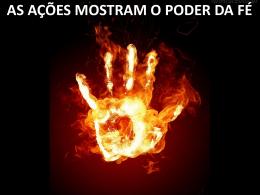 AS AÇÕES MOSTRAM O PODER DA FÉ