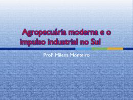 Agropecuária moderna e o impulso industrial no Sul