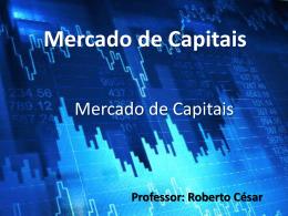 Mercado de Capitais - Prof. Roberto César
