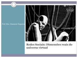 Redes Sociais: Dimensões reais do universo virtual
