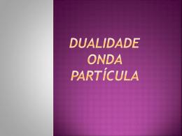 Dualidade Onda Partícula O que é?