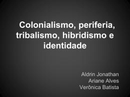 Colonialismo, periferia, tribalismo, hibridismo e identidade