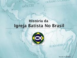 História da Igreja Batista No Brasil