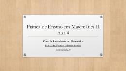 Prática de Ensino em Matemática II – Aula 4
