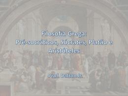Filosofia Grega: Pré-socráticos, Sócrates, Platão e Aristóteles Prof