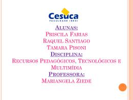 Alunas: Priscila Farias Raquel Santiago Tamara Pisoni Disciplina