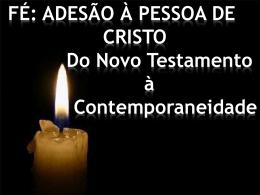 FÉ: ADESÃO À PESSOA DE . CRISTO Do Novo Testamento . à