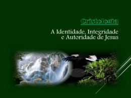 A Identidade, Integridade e Autoridade de Jesus