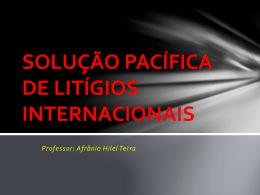 SOLUÇÃO PACÍFICA DE LITÍGIOS INTERNACIONAIS