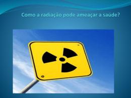 Como a radiação pode ameaçar a saúde?