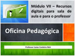 Módulo VII - Oficina Pedagógica 2011