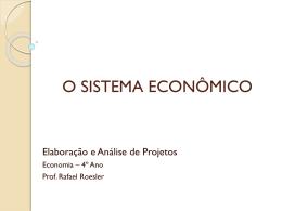 O SISTEMA ECONÔMICO - Prof. Rafael Roesler