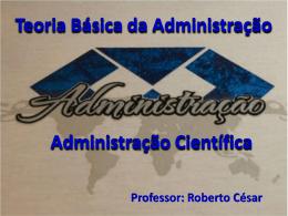 Teoria Básica da Administração Administração Científica