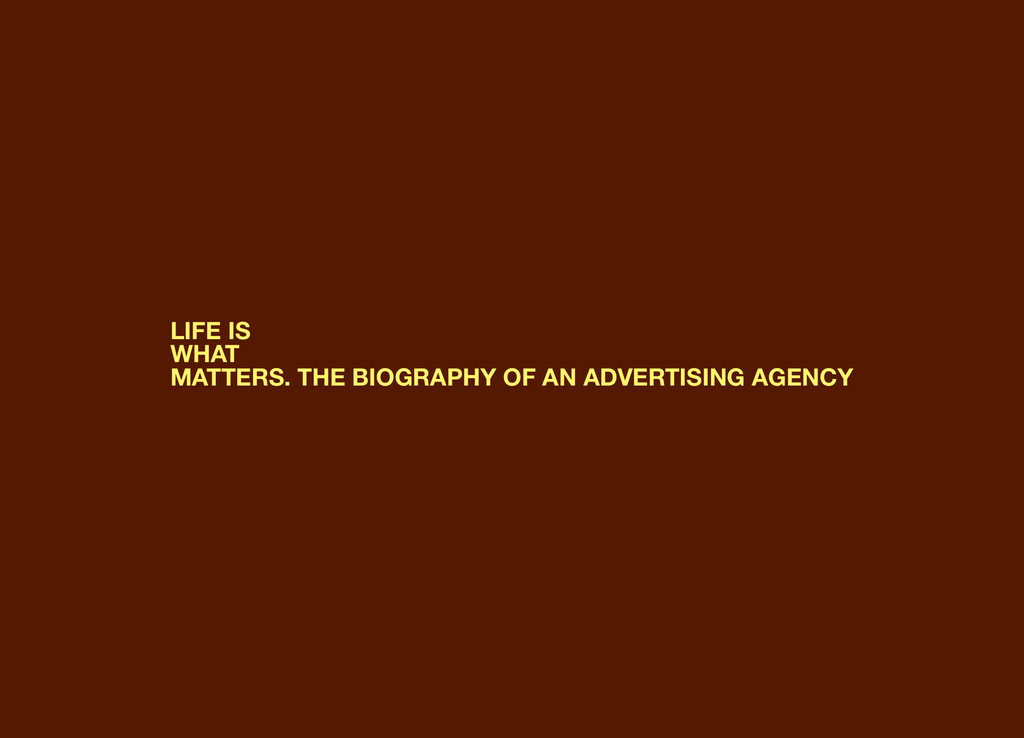 Life Is What Matters The Biography Of An Advertising Agency