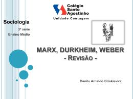 MARX, DURKHEIM, WEBER - Colégio Santo Agostinho