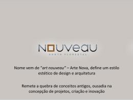 "Nome vem de ""art nouveau"" – Arte Nova, define um estilo estético"