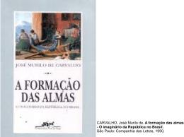 CARVALHO, José Murilo de. A formação das almas