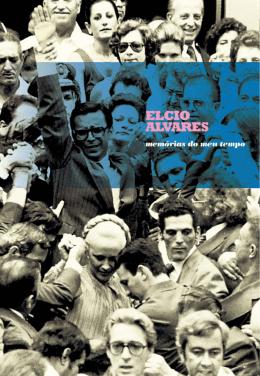 Memórias do Meu Tempo - Deputado Elcio Alvares