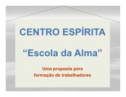 """CENTRO ESPÍRITA """"Escola da Alma"""""""