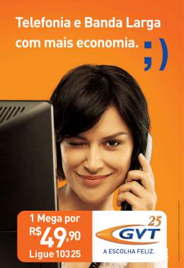 Telefonia e Banda Larga com mais economia.