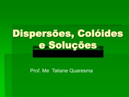Dispersões, Colóides e Soluções