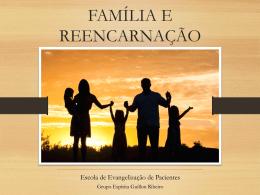 FAMÍLIA E REENCARNAÇÃO - Grupo Espírita Guillon Ribeiro
