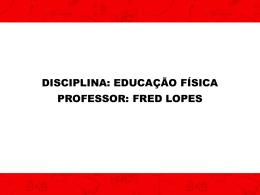 disciplina: educação física professor: fred lopes