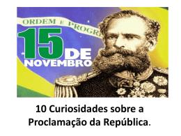 10 Curiosidades sobre a Proclamação da República.