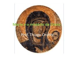 Maria e o mistério de Cristo Prof. Thiago Onofre