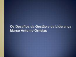 Os Desafios da Gestão e da Liderança Marco Antonio Ornelas
