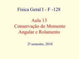 Física Geral I - F -128 Aula 13 Conservação do Momento Angular e
