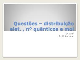 Questões – distribuição elet. , nº quânticos e mol