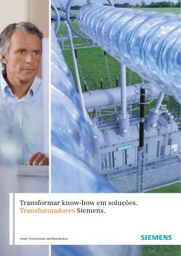 Transformar know-how em soluções. Transformadores Siemens.