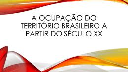 A Ocupação no território brasileiro a partir do século XX