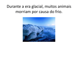 Durante a era glacial, muitos animais morriam por causa do frio.