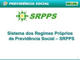 Sistema dos Regimes Próprios de Previdência Social – SRPPS