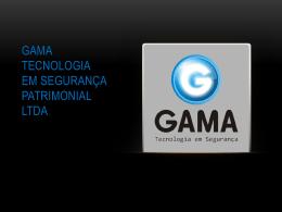 GAMA TECNOLOGIA EM SEGURANÇA PATRIMONIAL