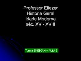 Professor Eliezer História Geral Idade Moderna séc. XV - XVIII
