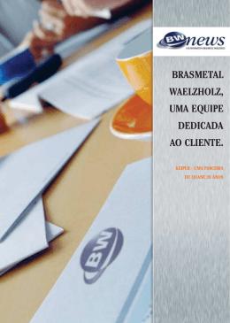 BRASMETAL WAELZHOLZ, UMA EQUIPE DEDICADA AO CLIENTE.