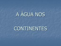A ÁGUA NOS CONTINENTES