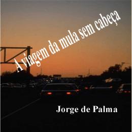 A viagem da mula sem cabeça - Jorge de Palma ´- Flipalma - Palmateca